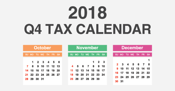 2018 Q4 tax calendar: Key deadlines for businesses and other employers